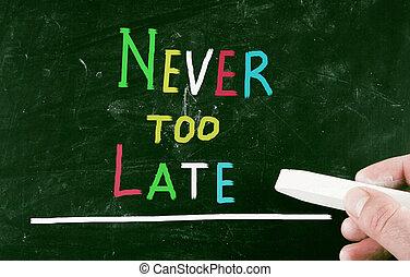 sent, aldrig